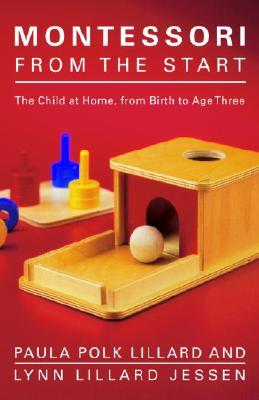 Montessori from the Start By Lillard, Paula Polk/ Jessen, Lynn Lillard