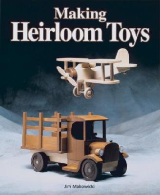 Making Heirloom Toys By Makowicki, Jim